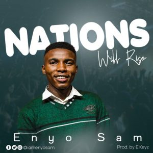 "New Single ""Nations will rise"" From Enyo Sam"