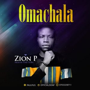"New Single ""Omachala"" From Zion P"
