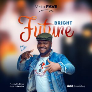 """New Single """"Bright Future"""" From Mista Fave"""