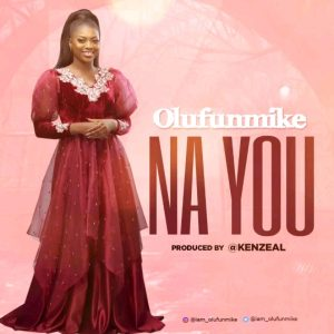 """New Single """"Na You"""" From Olufunmike"""